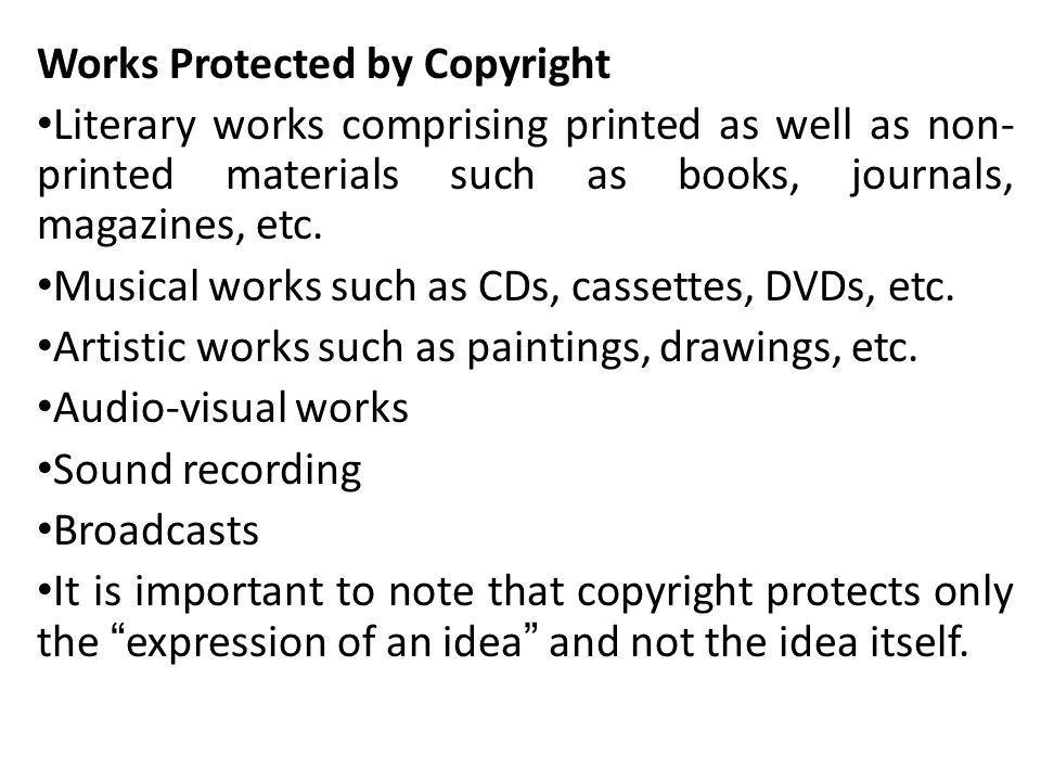 Works Protected by Copyright Literary works comprising printed as well as non- printed materials such as books, journals, magazines, etc.
