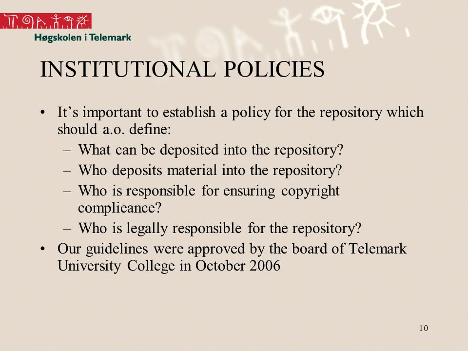 10 INSTITUTIONAL POLICIES Its important to establish a policy for the repository which should a.o.