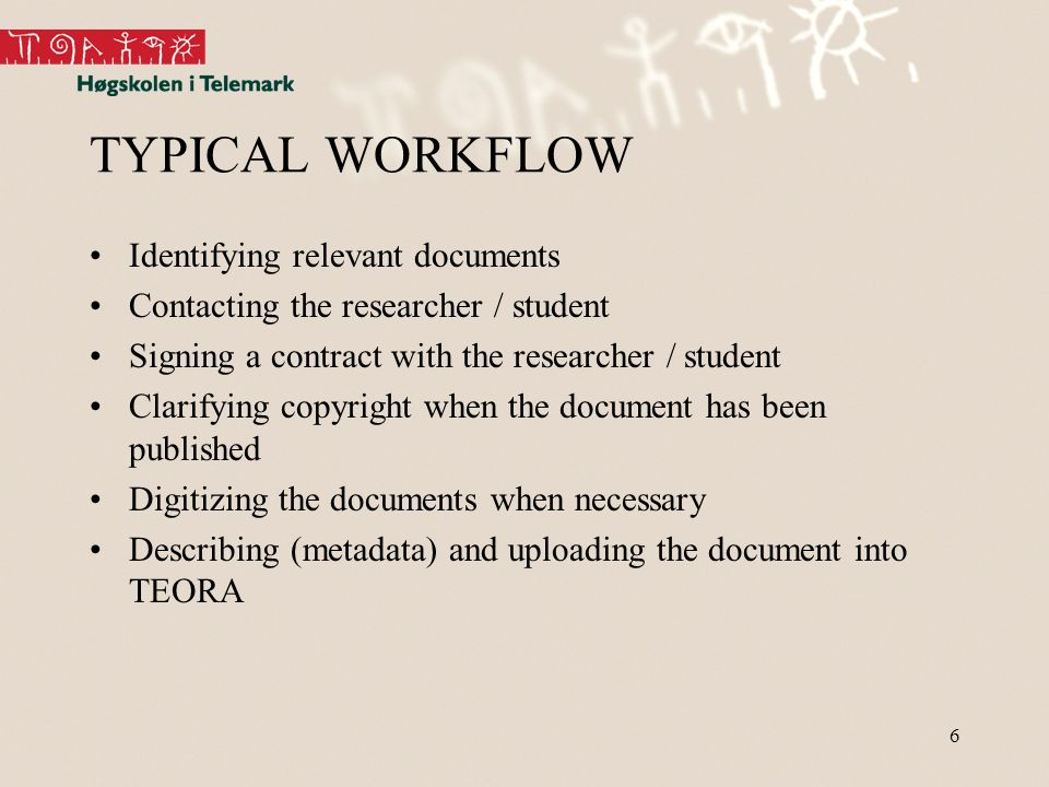 6 TYPICAL WORKFLOW Identifying relevant documents Contacting the researcher / student Signing a contract with the researcher / student Clarifying copyright when the document has been published Digitizing the documents when necessary Describing (metadata) and uploading the document into TEORA