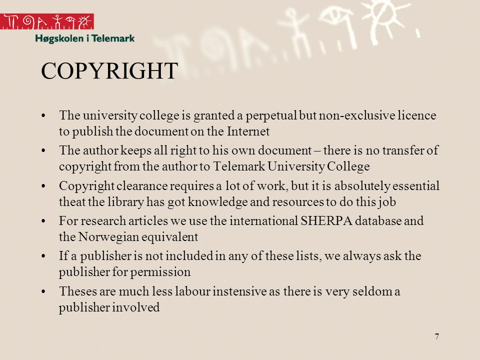 7 COPYRIGHT The university college is granted a perpetual but non-exclusive licence to publish the document on the Internet The author keeps all right to his own document – there is no transfer of copyright from the author to Telemark University College Copyright clearance requires a lot of work, but it is absolutely essential theat the library has got knowledge and resources to do this job For research articles we use the international SHERPA database and the Norwegian equivalent If a publisher is not included in any of these lists, we always ask the publisher for permission Theses are much less labour instensive as there is very seldom a publisher involved