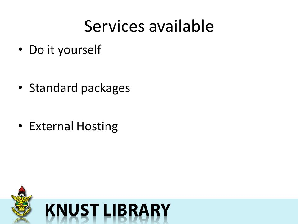 Services available Do it yourself Standard packages External Hosting