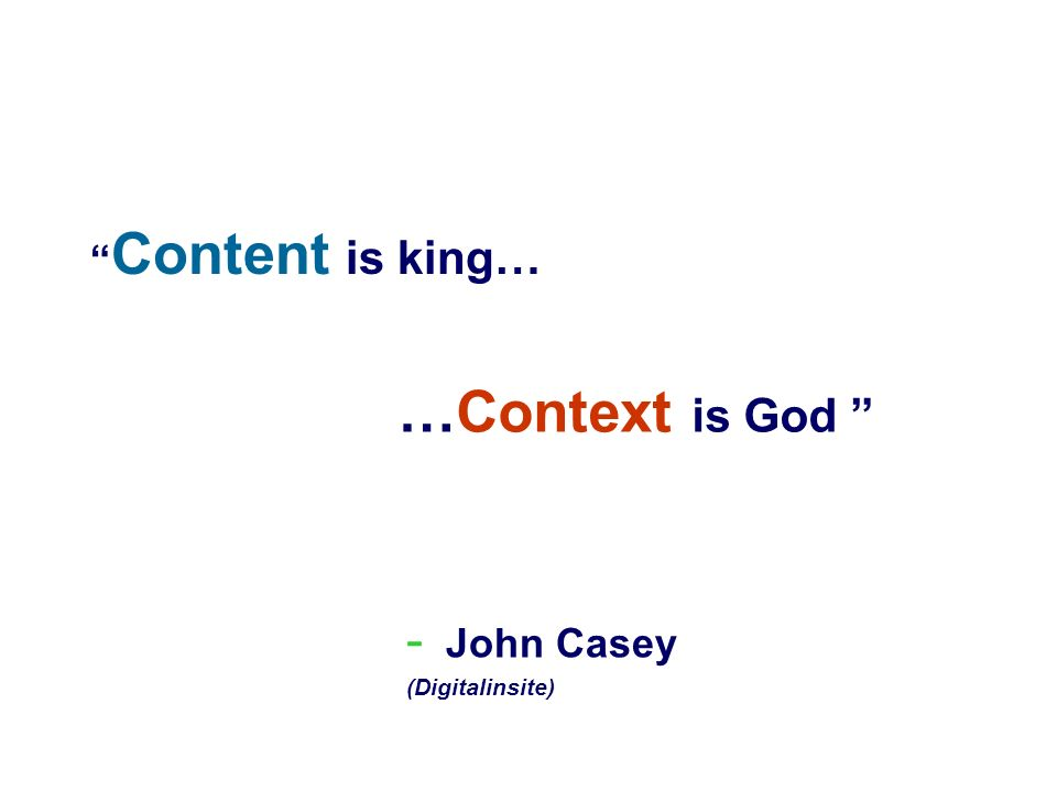 Content is king… …Context is God - John Casey (Digitalinsite)