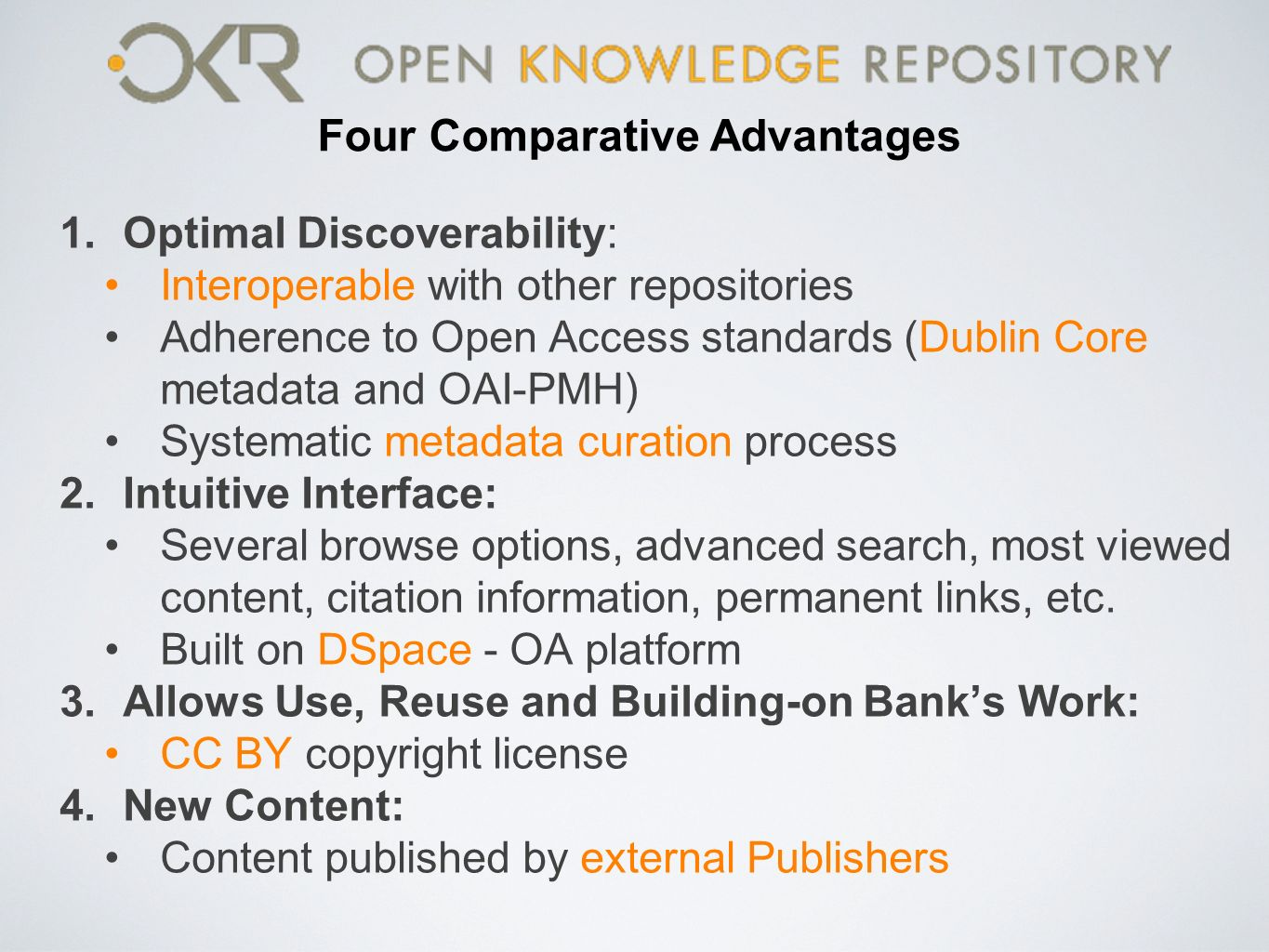 Four Comparative Advantages 1.Optimal Discoverability: Interoperable with other repositories Adherence to Open Access standards (Dublin Core metadata and OAI-PMH) Systematic metadata curation process 2.Intuitive Interface: Several browse options, advanced search, most viewed content, citation information, permanent links, etc.