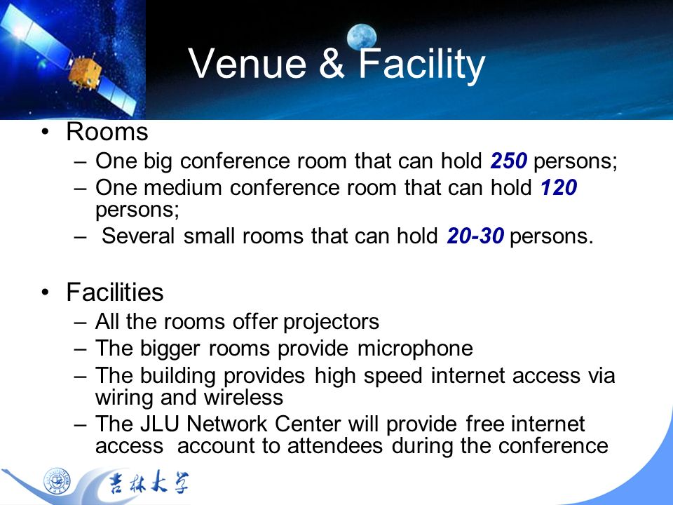Venue & Facility Rooms –One big conference room that can hold 250 persons; –One medium conference room that can hold 120 persons; – Several small rooms that can hold 20-30 persons.