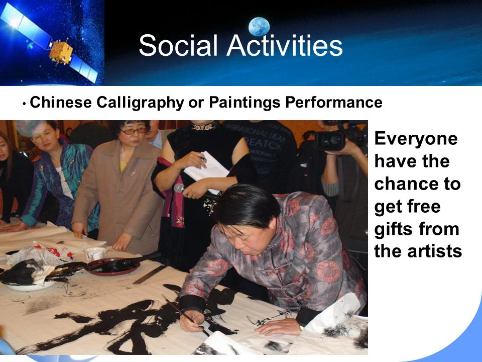 Social Activities Everyone have the chance to get free gifts from the artists Chinese Calligraphy or Paintings Performance