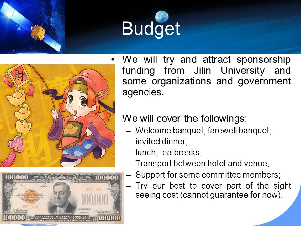Budget We will try and attract sponsorship funding from Jilin University and some organizations and government agencies.