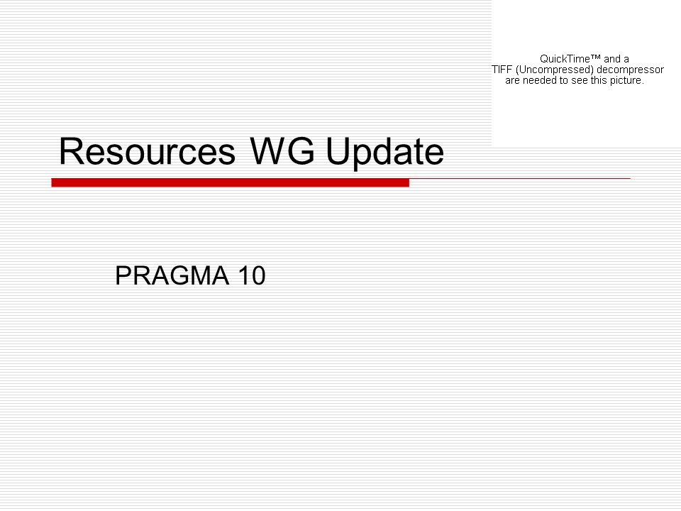 Resources WG Update PRAGMA 10