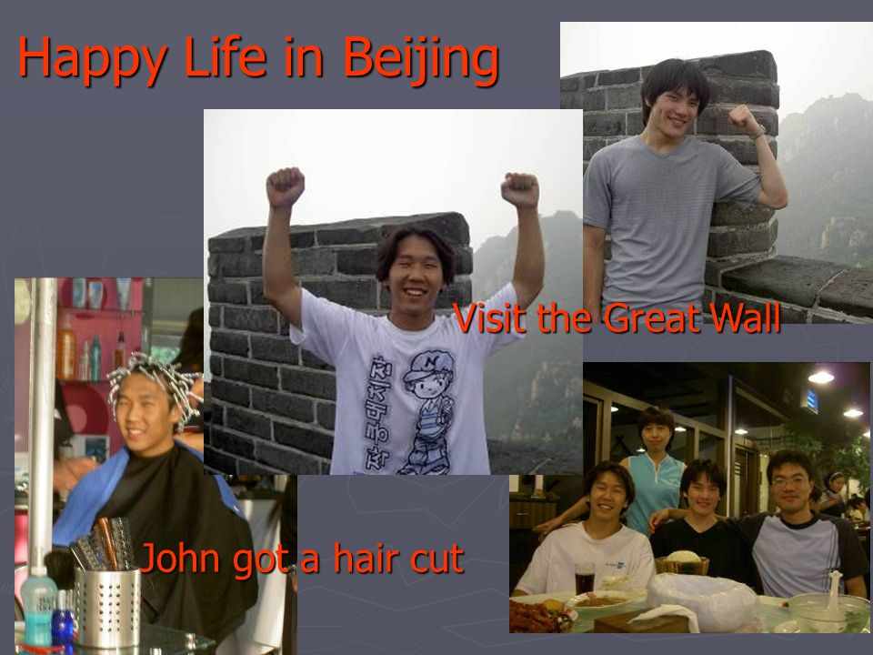 Happy Life in Beijing Visit the Great Wall John got a hair cut