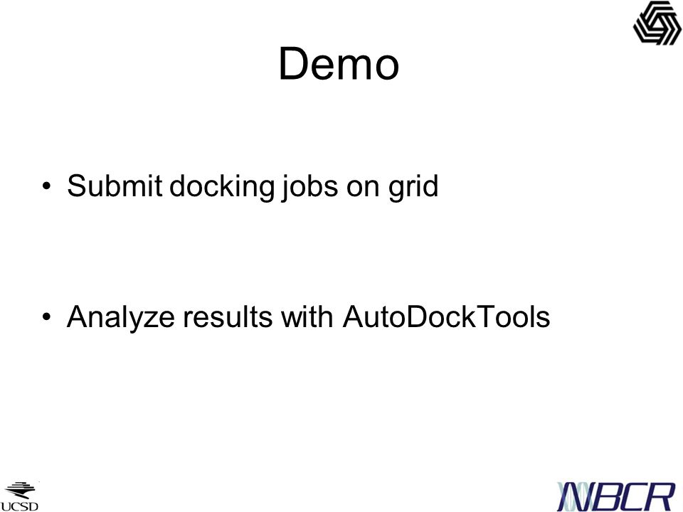 Demo Submit docking jobs on grid Analyze results with AutoDockTools