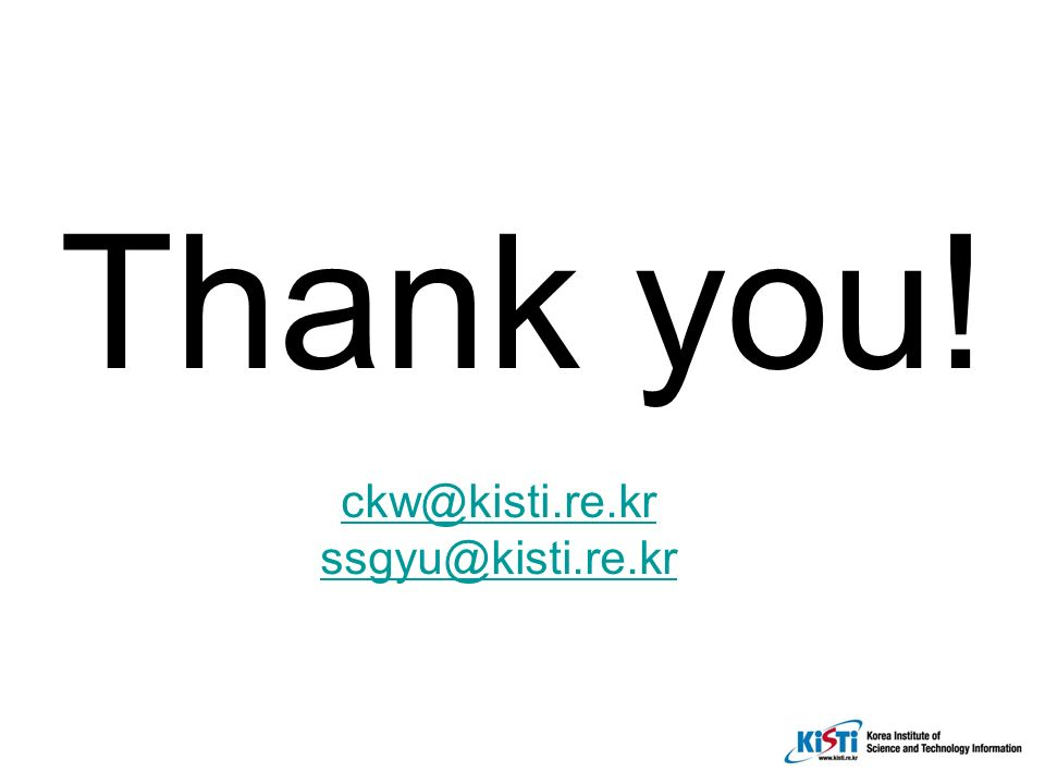 ckw@kisti.re.kr ssgyu@kisti.re.kr Thank you!