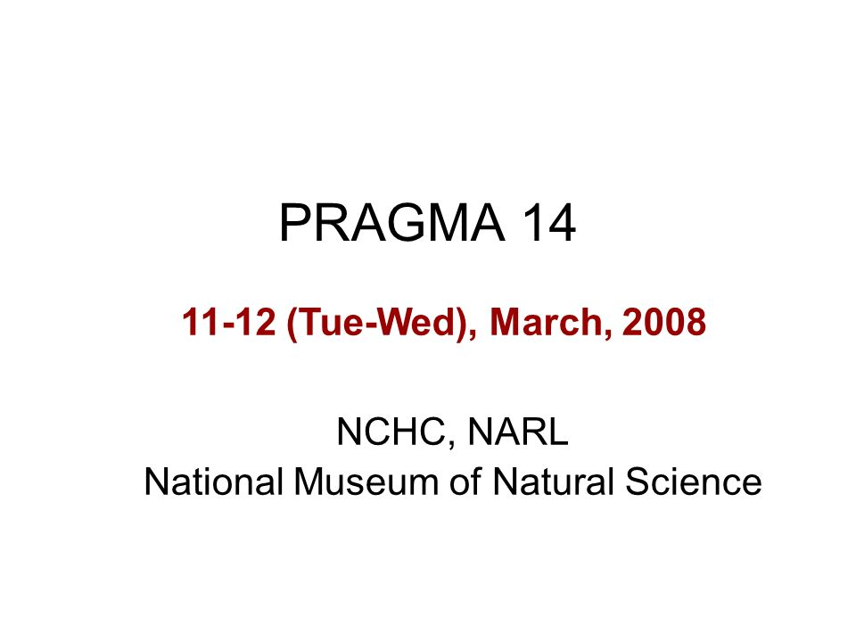 PRAGMA 14 NCHC, NARL National Museum of Natural Science 11-12 (Tue-Wed), March, 2008