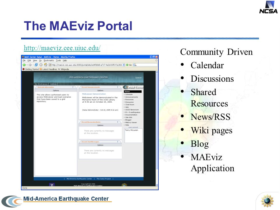 The MAEviz Portal Community Driven Calendar Discussions Shared Resources News/RSS Wiki pages Blog MAEviz Application http://maeviz.cee.uiuc.edu/
