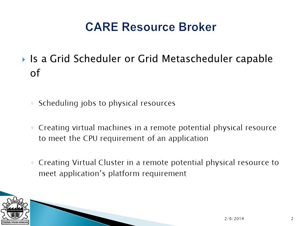 Is a Grid Scheduler or Grid Metascheduler capable of Scheduling jobs to physical resources Creating virtual machines in a remote potential physical resource to meet the CPU requirement of an application Creating Virtual Cluster in a remote potential physical resource to meet applications platform requirement 22/6/2014