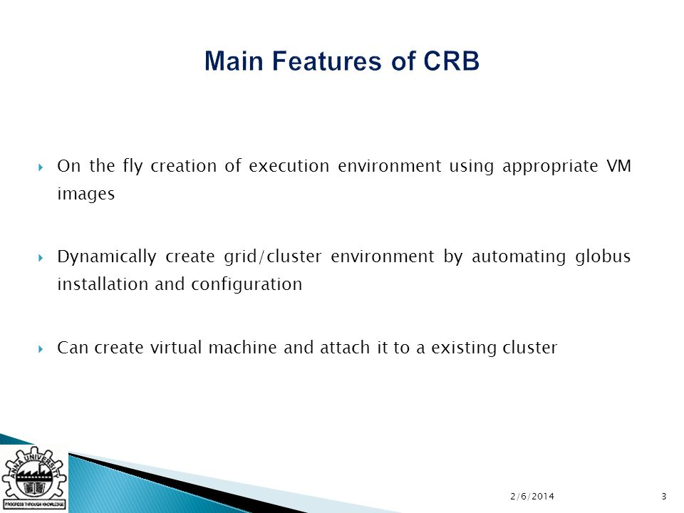 On the fly creation of execution environment using appropriate VM images Dynamically create grid/cluster environment by automating globus installation and configuration Can create virtual machine and attach it to a existing cluster 32/6/2014