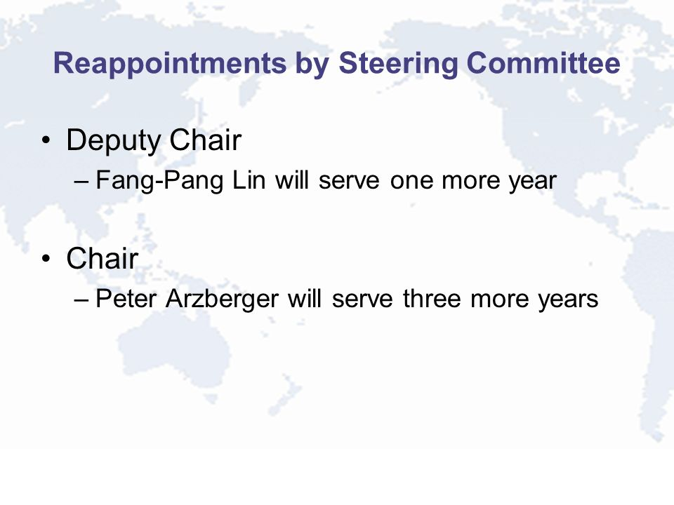 Reappointments by Steering Committee Deputy Chair –Fang-Pang Lin will serve one more year Chair –Peter Arzberger will serve three more years
