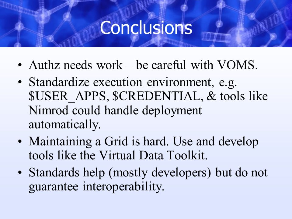 Conclusions Authz needs work – be careful with VOMS.