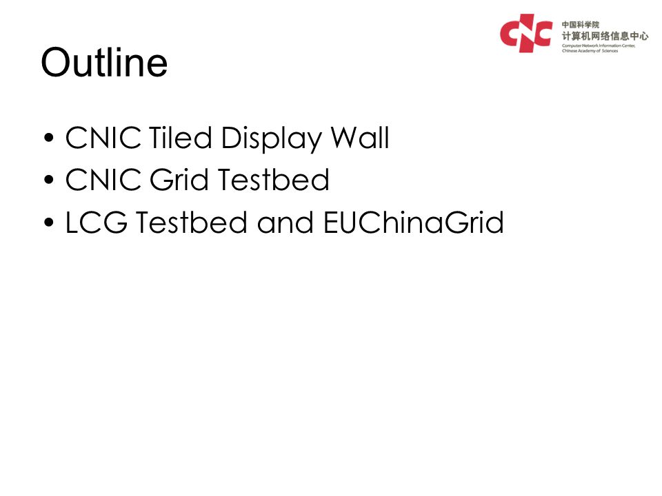 Outline CNIC Tiled Display Wall CNIC Grid Testbed LCG Testbed and EUChinaGrid