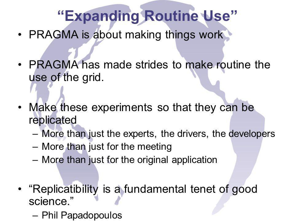 Expanding Routine Use PRAGMA is about making things work PRAGMA has made strides to make routine the use of the grid.