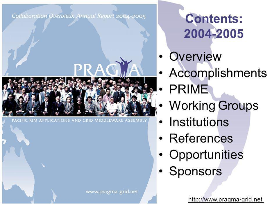 Contents: 2004-2005 Overview Accomplishments PRIME Working Groups Institutions References Opportunities Sponsors http://www.pragma-grid.net