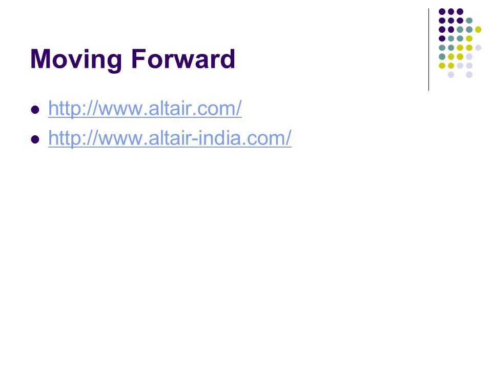Moving Forward http://www.altair.com/ http://www.altair-india.com/