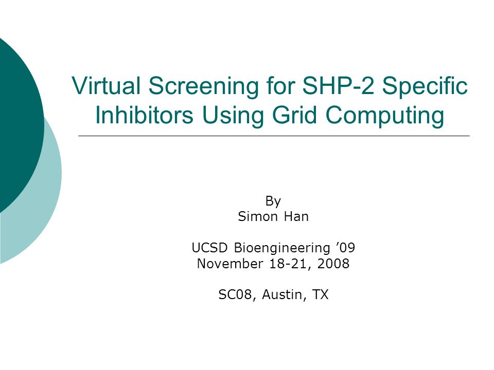 Virtual Screening for SHP-2 Specific Inhibitors Using Grid Computing By Simon Han UCSD Bioengineering 09 November 18-21, 2008 SC08, Austin, TX