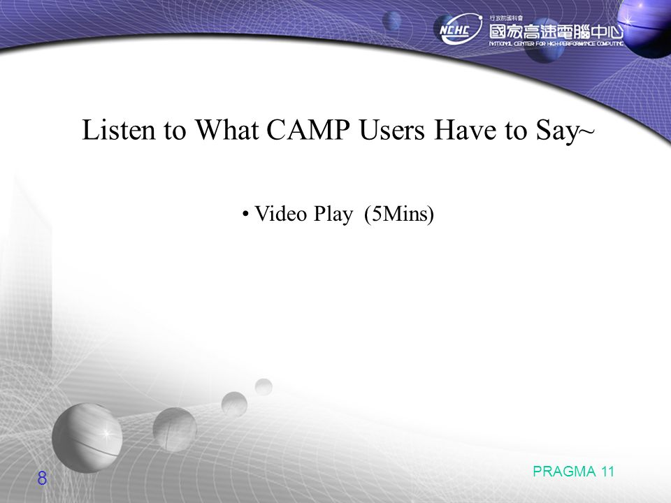 8 PRAGMA 11 Listen to What CAMP Users Have to Say~ Video Play (5Mins)