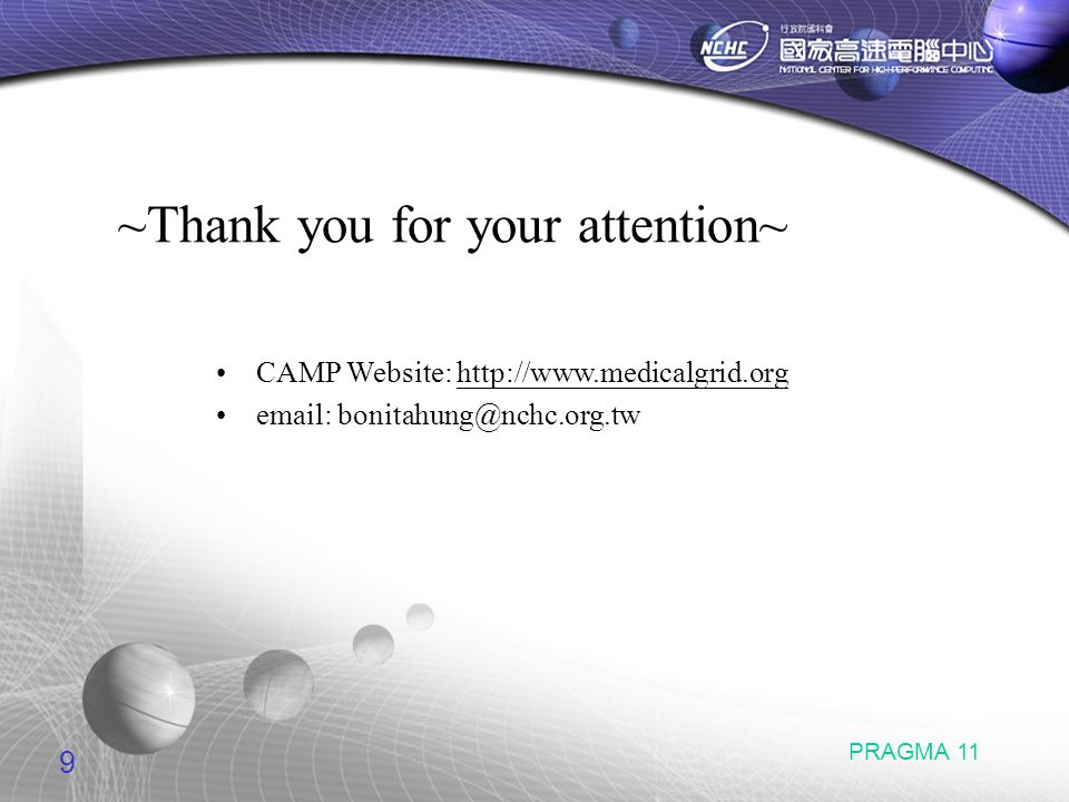 9 PRAGMA 11 ~Thank you for your attention~ CAMP Website: http://www.medicalgrid.orghttp://www.medicalgrid.org email: bonitahung@nchc.org.tw