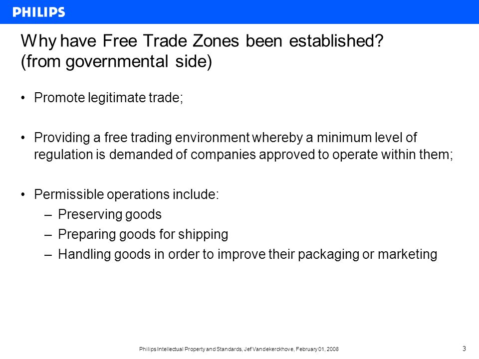 Philips Intellectual Property and Standards, Jef Vandekerckhove, February 01, Why have Free Trade Zones been established.