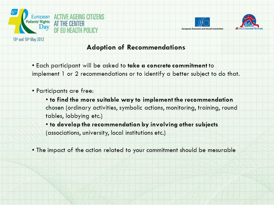 Adoption of Recommendations Each participant will be asked to take a concrete commitment to implement 1 or 2 recommendations or to identify a better subject to do that.