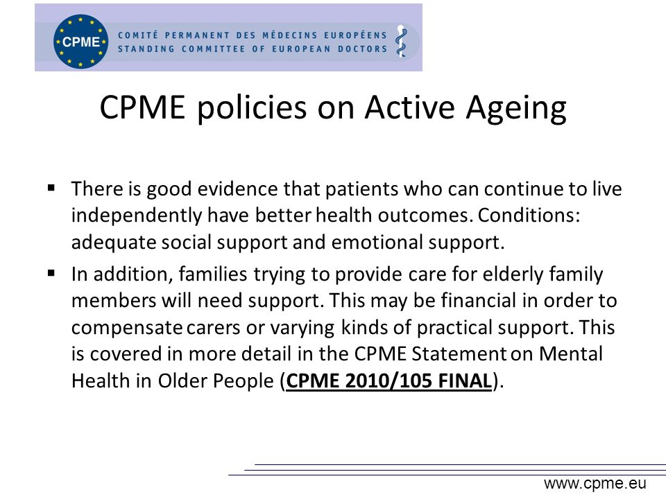 CPME policies on Active Ageing There is good evidence that patients who can continue to live independently have better health outcomes.