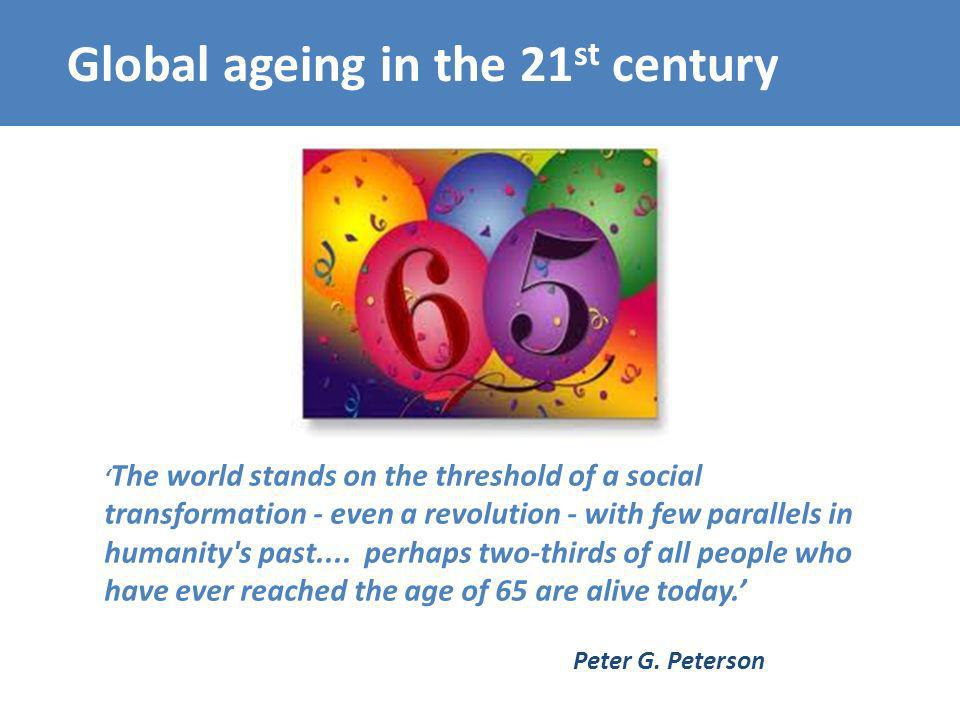 Global ageing in the 21 st century The world stands on the threshold of a social transformation - even a revolution - with few parallels in humanity s past....