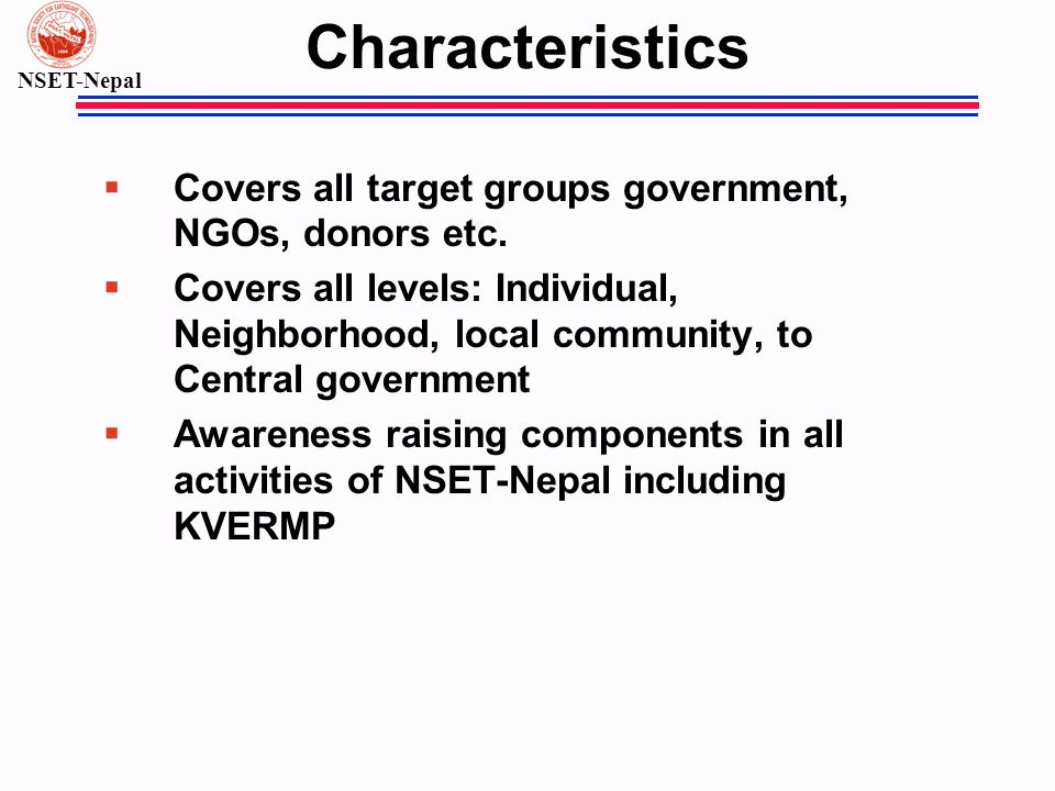 NSET-Nepal Characteristics § Covers all target groups government, NGOs, donors etc.