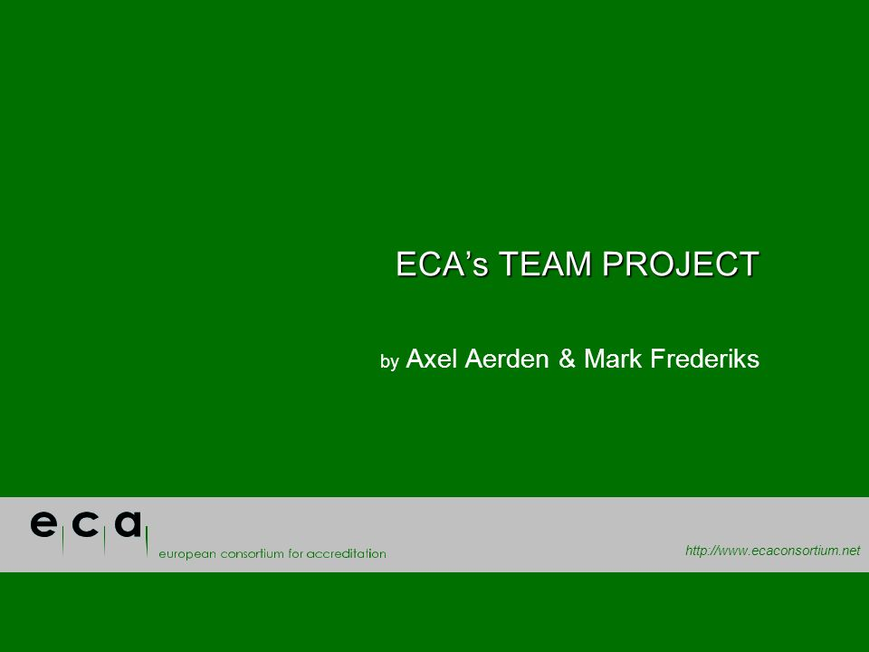 http://www.ecaconsortium.net ECAs TEAM PROJECT by Axel Aerden & Mark Frederiks