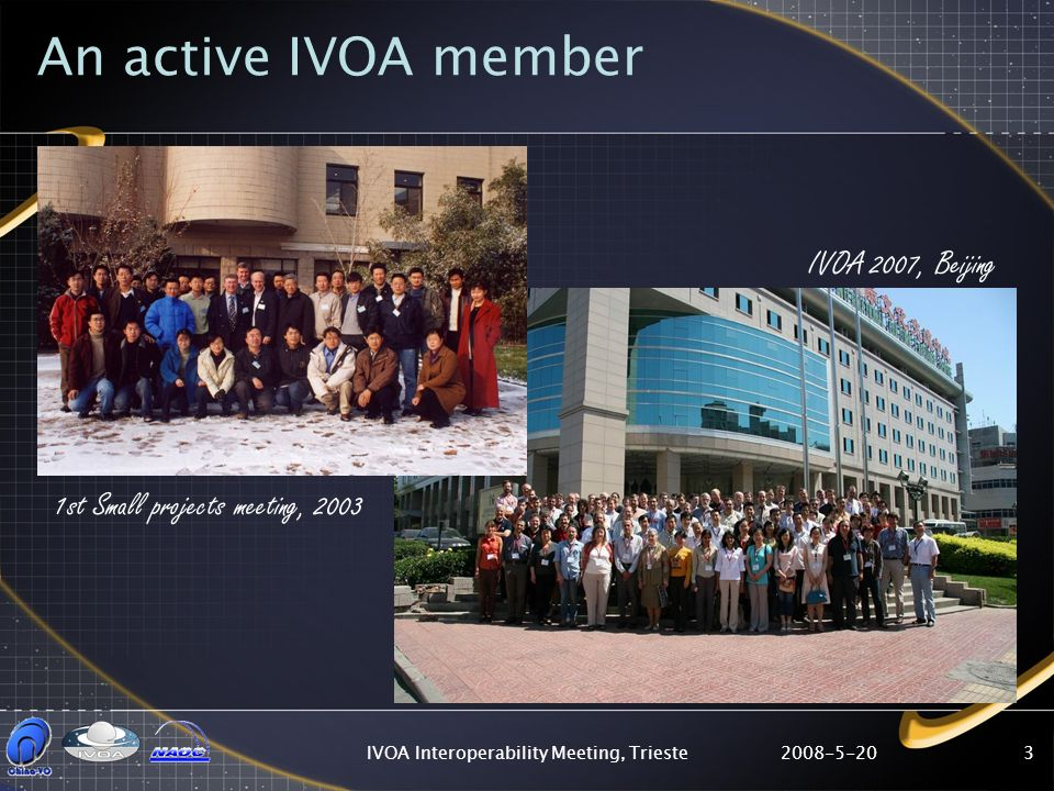 2008-5-20IVOA Interoperability Meeting, Trieste3 An active IVOA member IVOA 2007, Beijing 1st Small projects meeting, 2003