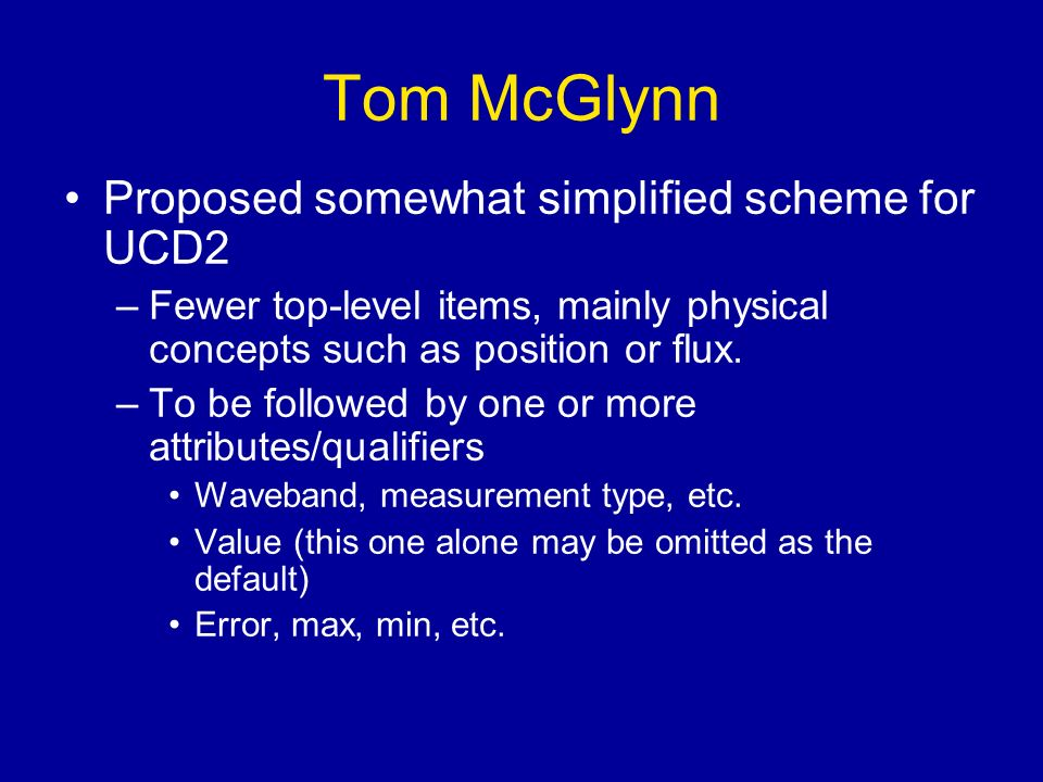 Tom McGlynn Proposed somewhat simplified scheme for UCD2 –Fewer top-level items, mainly physical concepts such as position or flux.