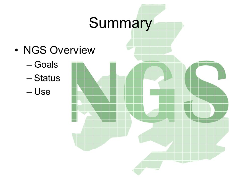 Summary NGS Overview –Goals –Status –Use