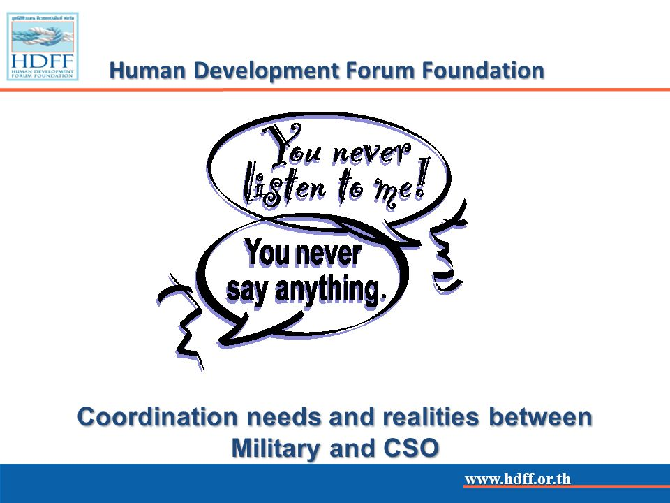 www.hdff.or.th Human Development Forum Foundation www.hdff.or.th Coordination needs and realities between Military and CSO