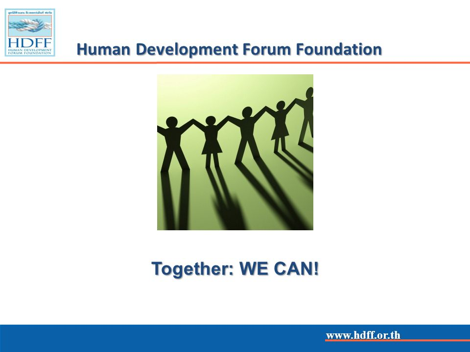 www.hdff.or.th Human Development Forum Foundation Together: WE CAN!