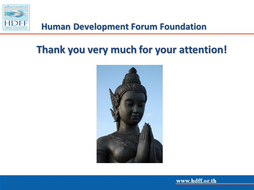www.hdff.or.th Human Development Forum Foundation Thank you very much for your attention!
