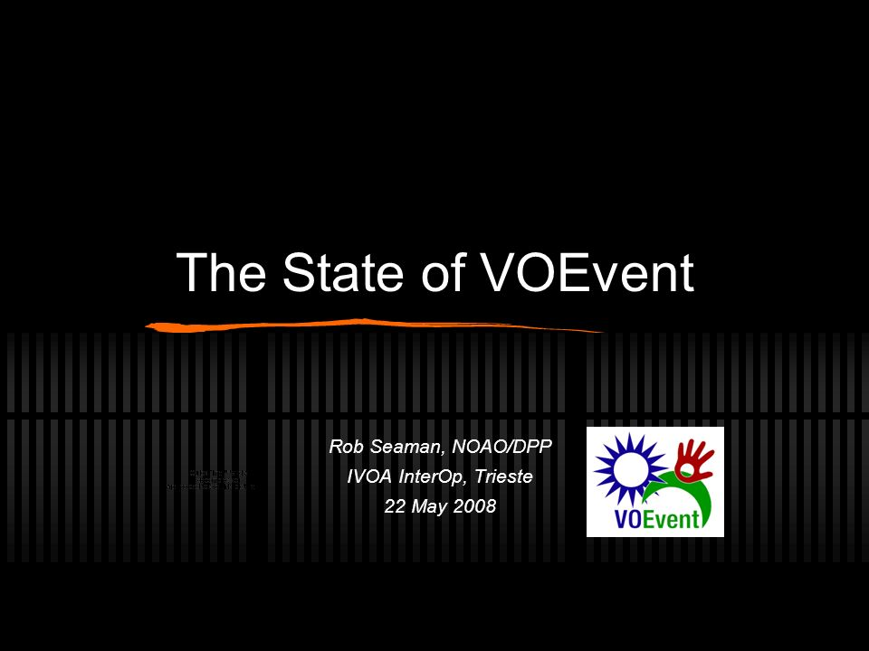 The State of VOEvent Rob Seaman, NOAO/DPP IVOA InterOp, Trieste 22 May 2008