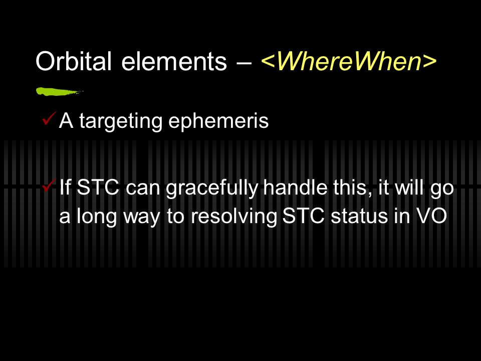 Orbital elements – A targeting ephemeris If STC can gracefully handle this, it will go a long way to resolving STC status in VO
