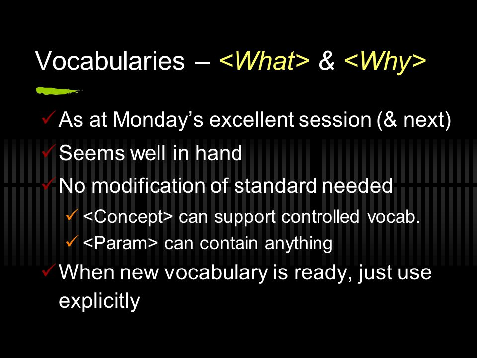 Vocabularies – & As at Mondays excellent session (& next) Seems well in hand No modification of standard needed can support controlled vocab.