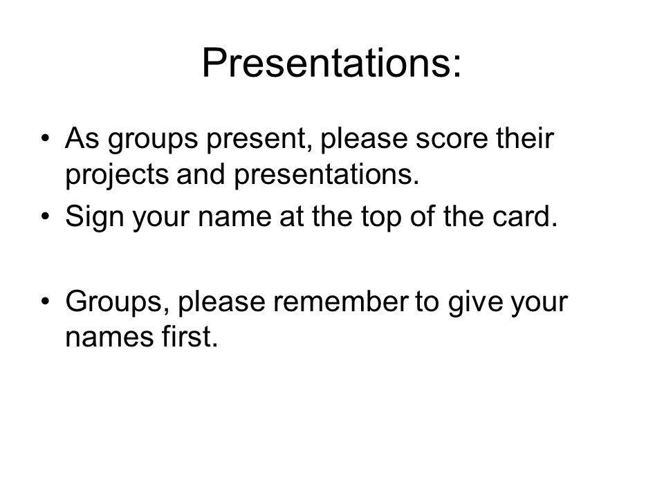 Presentations: As groups present, please score their projects and presentations.