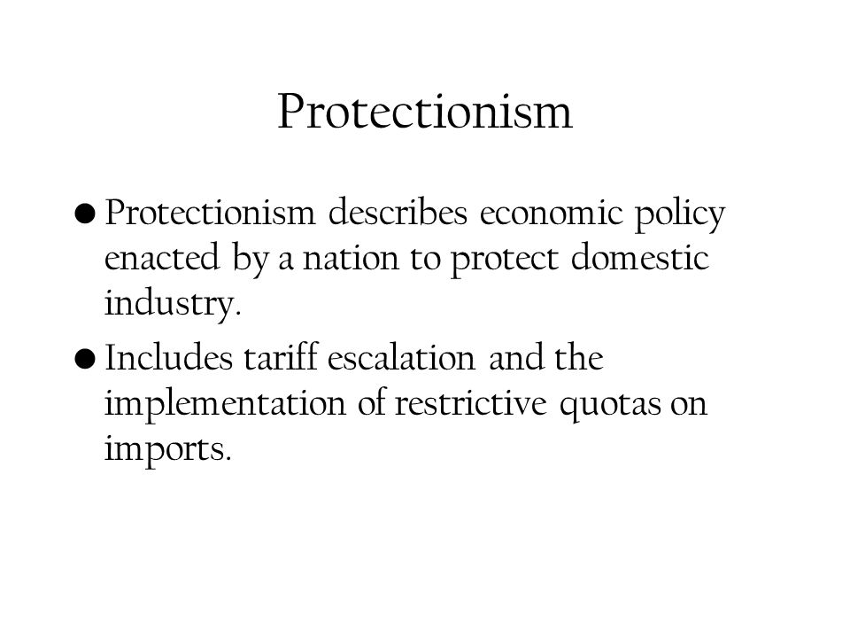 Protectionism Protectionism describes economic policy enacted by a nation to protect domestic industry.