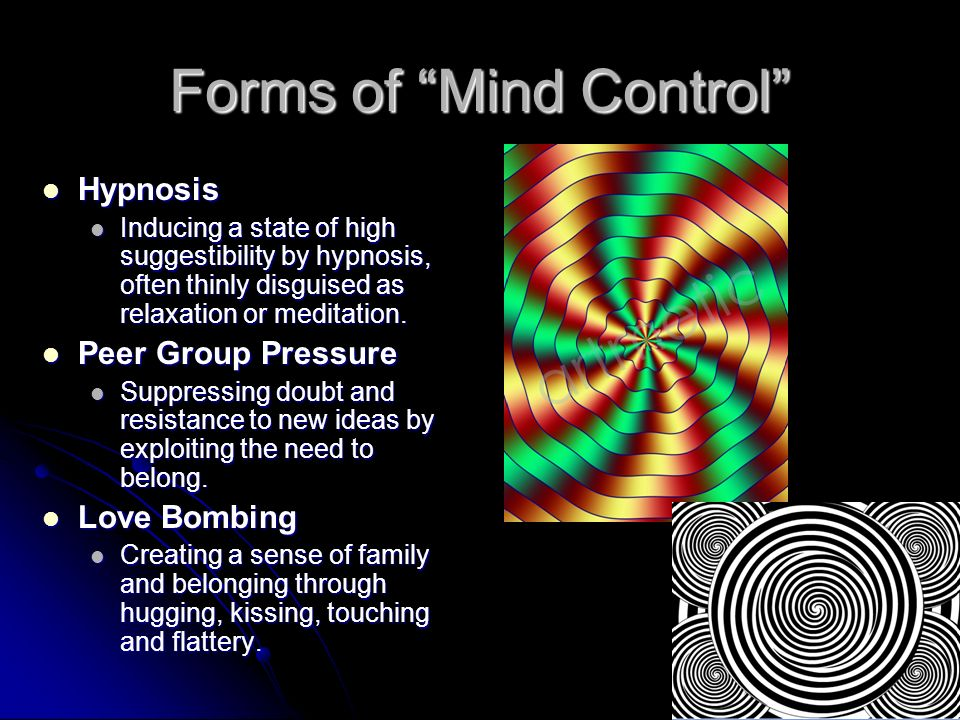 Forms of Mind Control Hypnosis Hypnosis Inducing a state of high suggestibility by hypnosis, often thinly disguised as relaxation or meditation.