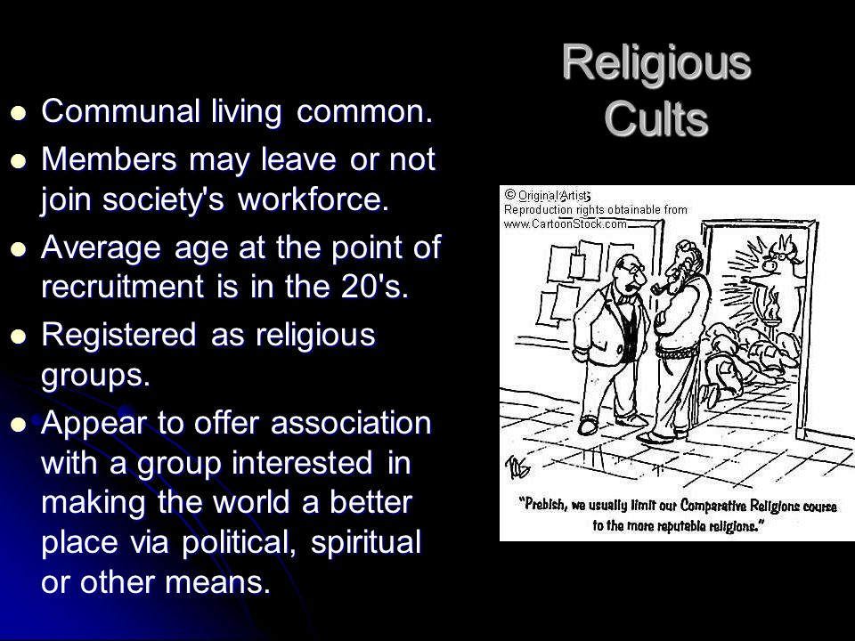 Religious Cults Communal living common. Communal living common.