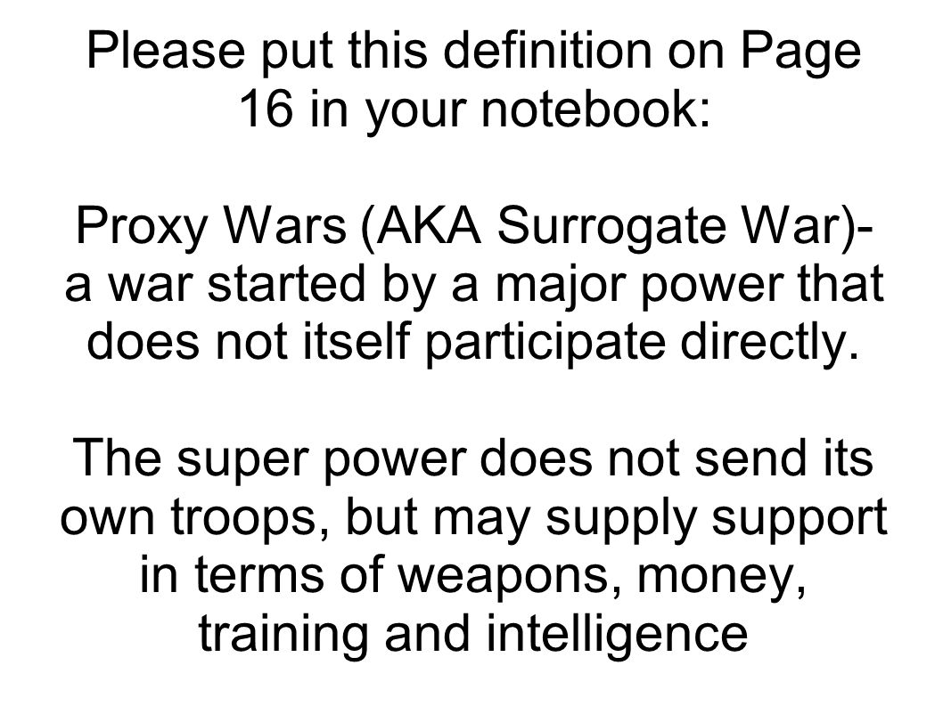 please put this definition on page 16 in your notebook: proxy wars