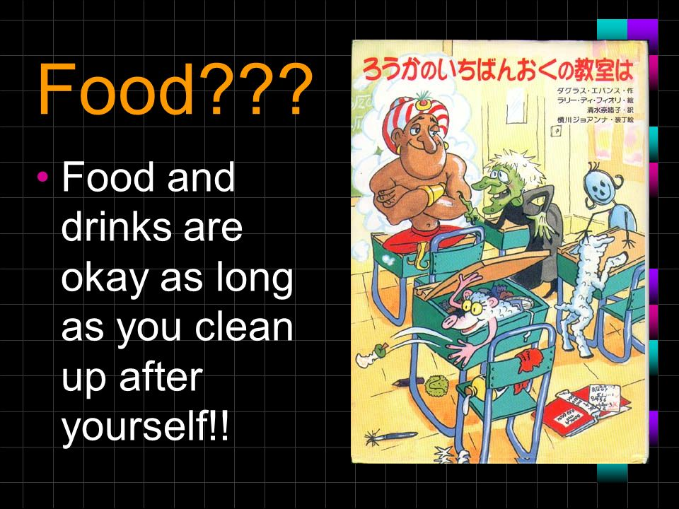 Food Food and drinks are okay as long as you clean up after yourself!!