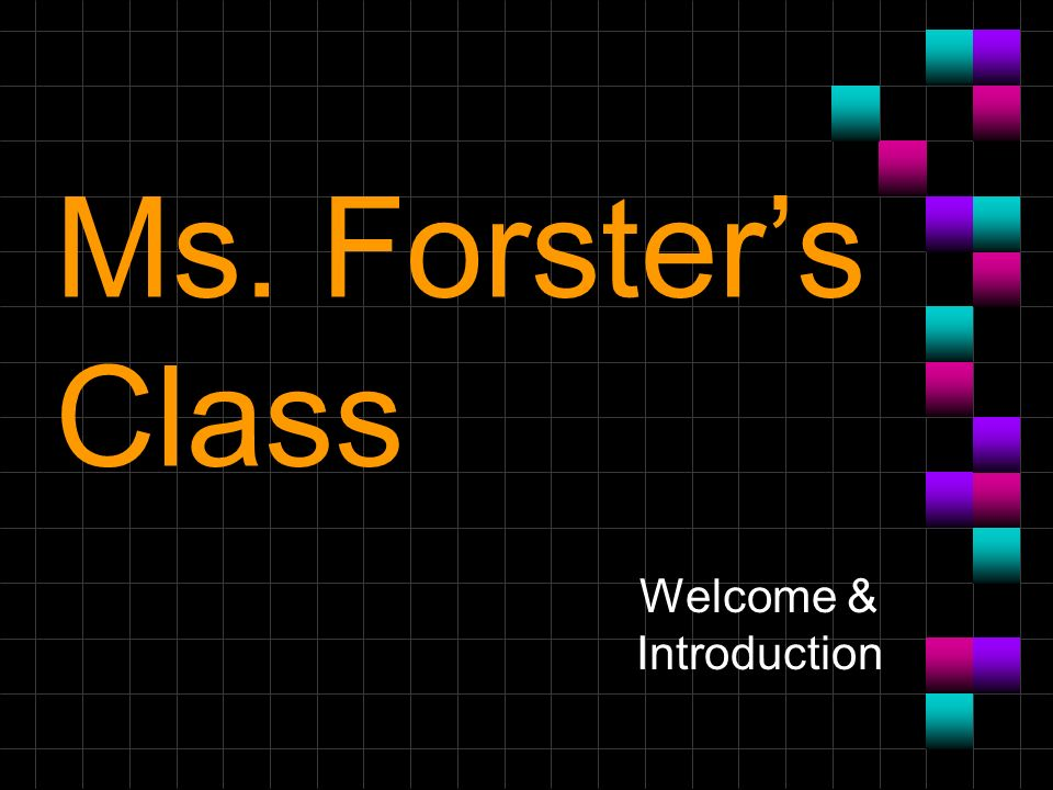 Ms. Forsters Class Welcome & Introduction