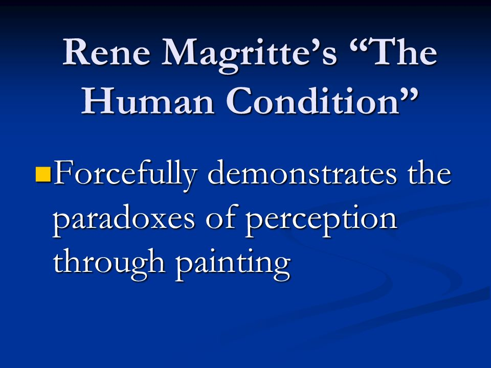 Rene Magrittes The Human Condition Forcefully demonstrates the paradoxes of perception through painting Forcefully demonstrates the paradoxes of perception through painting